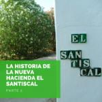 La Historia de la nueva Hacienda el Santiscal 150x150 - La Historia de la nueva Hacienda el Santiscal. Parte 2