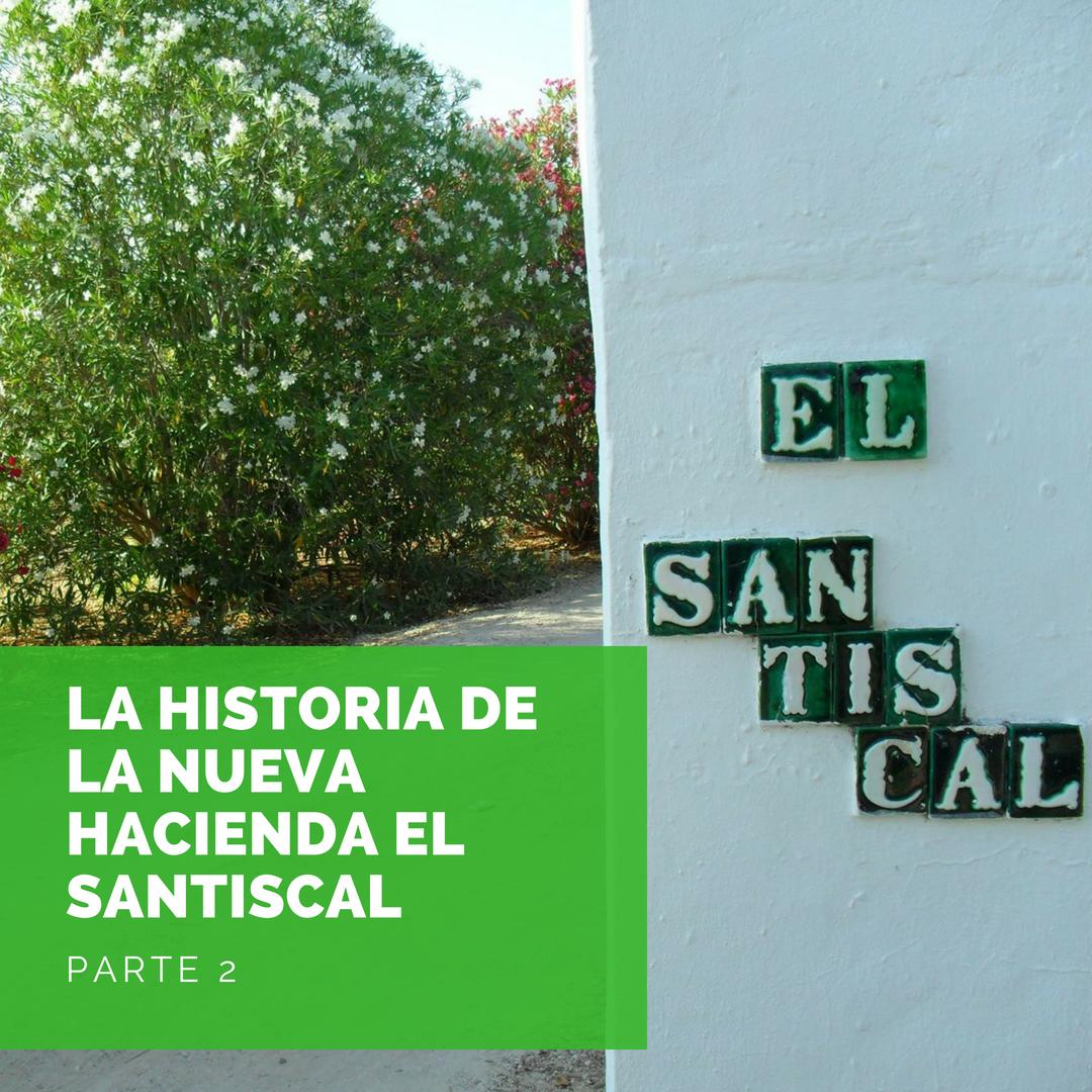 La Historia de la nueva Hacienda el Santiscal - La Historia de la nueva Hacienda el Santiscal. Parte 2