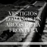 vestigios romanos santiscal 150x150 - Vestigios Romanos en Arcos de la Frontera