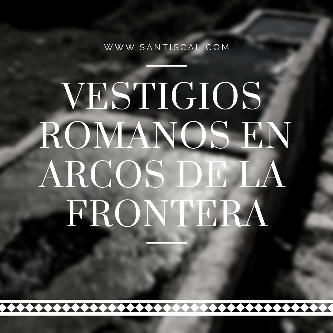 vestigios romanos santiscal - Vestigios Romanos en Arcos de la Frontera